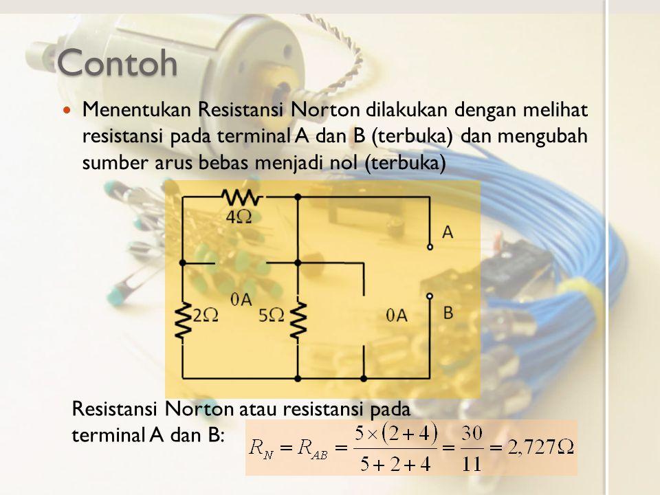 Contoh Menentukan Resistansi Norton dilakukan dengan melihat resistansi pada terminal A dan B (terbuka) dan mengubah sumber arus bebas menjadi nol (te