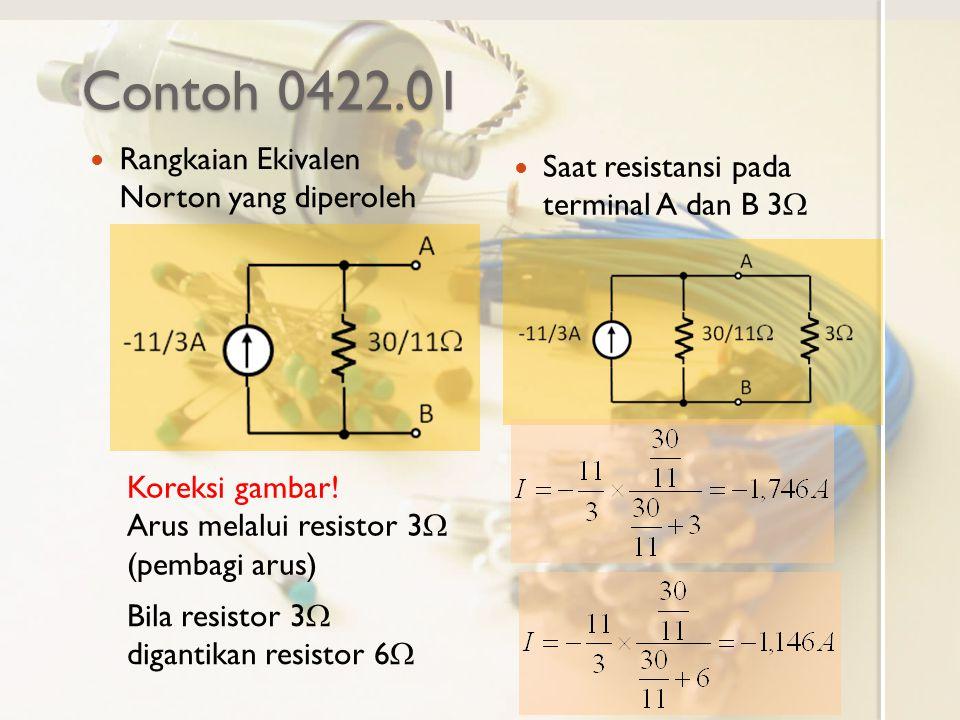 Contoh 0422.01 Rangkaian Ekivalen Norton yang diperoleh Saat resistansi pada terminal A dan B 3  Koreksi gambar! Arus melalui resistor 3  (pembagi a