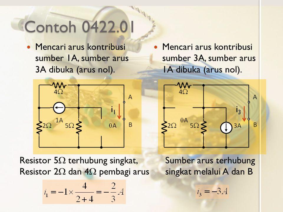 Contoh 0422.01 Mencari arus kontribusi sumber 1A, sumber arus 3A dibuka (arus nol). Mencari arus kontribusi sumber 3A, sumber arus 1A dibuka (arus nol