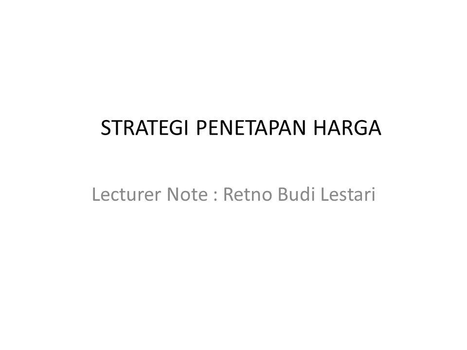 STRATEGI PENETAPAN HARGA Lecturer Note : Retno Budi Lestari