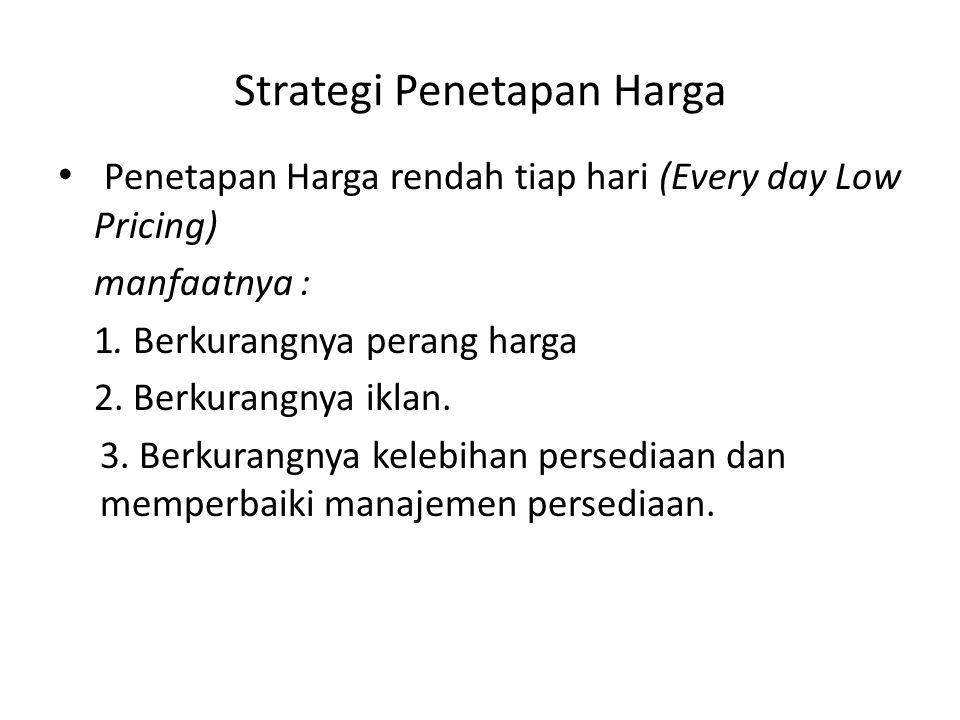 Strategi Penetapan Harga Penetapan Harga rendah tiap hari (Every day Low Pricing) manfaatnya : 1.