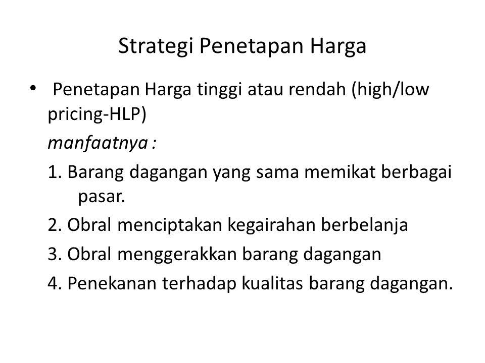 Strategi Penetapan Harga Penetapan Harga tinggi atau rendah (high/low pricing-HLP) manfaatnya : 1.