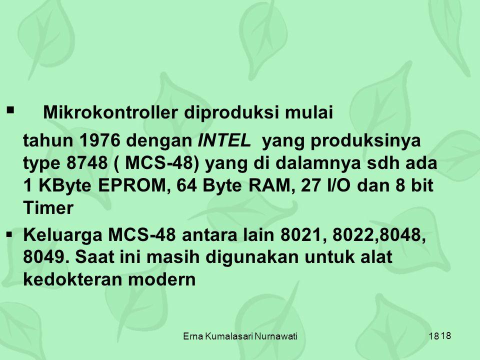 Erna Kumalasari Nurnawati18  Mikrokontroller diproduksi mulai tahun 1976 dengan INTEL yang produksinya type 8748 ( MCS-48) yang di dalamnya sdh ada 1