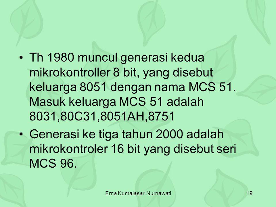 Erna Kumalasari Nurnawati19 Th 1980 muncul generasi kedua mikrokontroller 8 bit, yang disebut keluarga 8051 dengan nama MCS 51. Masuk keluarga MCS 51