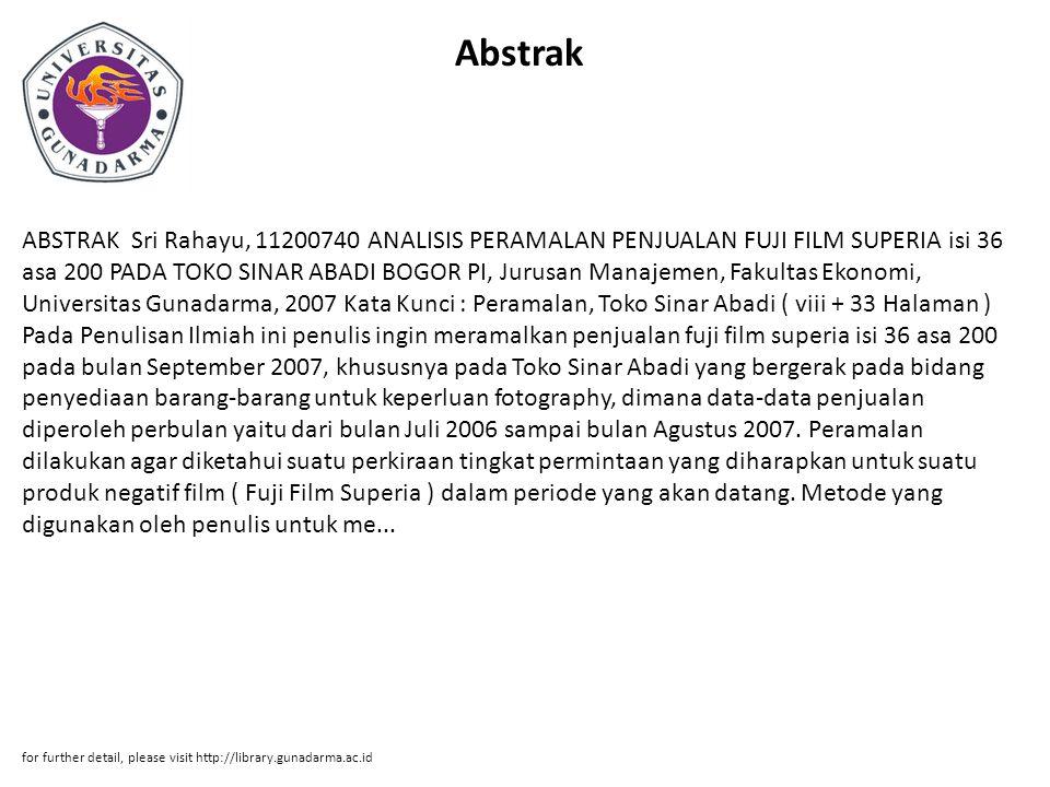 Abstrak ABSTRAK Sri Rahayu, 11200740 ANALISIS PERAMALAN PENJUALAN FUJI FILM SUPERIA isi 36 asa 200 PADA TOKO SINAR ABADI BOGOR PI, Jurusan Manajemen,