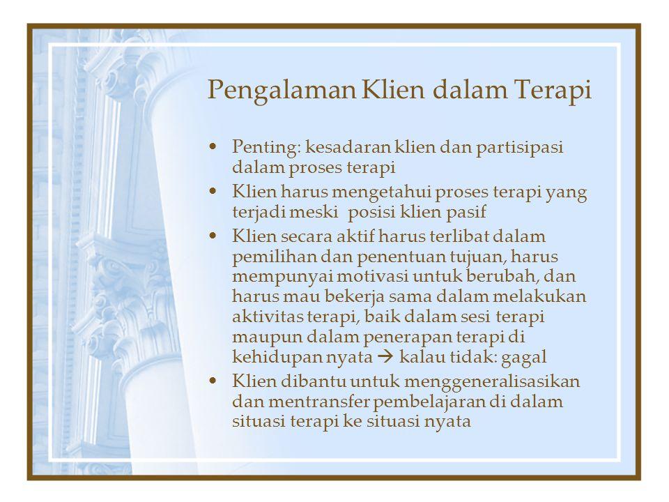 Pengalaman Klien dalam Terapi Penting: kesadaran klien dan partisipasi dalam proses terapi Klien harus mengetahui proses terapi yang terjadi meski pos