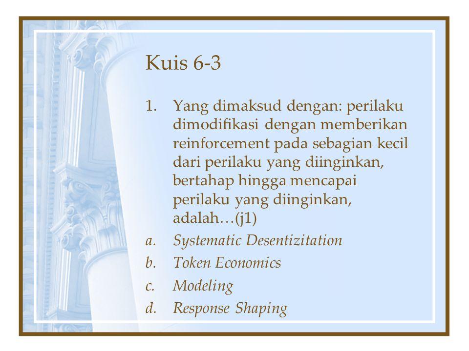 Kuis 6-3 1.Yang dimaksud dengan: perilaku dimodifikasi dengan memberikan reinforcement pada sebagian kecil dari perilaku yang diinginkan, bertahap hin