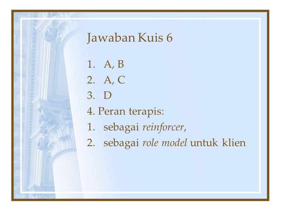 Jawaban Kuis 6 1.A, B 2.A, C 3.D 4. Peran terapis: 1.sebagai reinforcer, 2.sebagai role model untuk klien