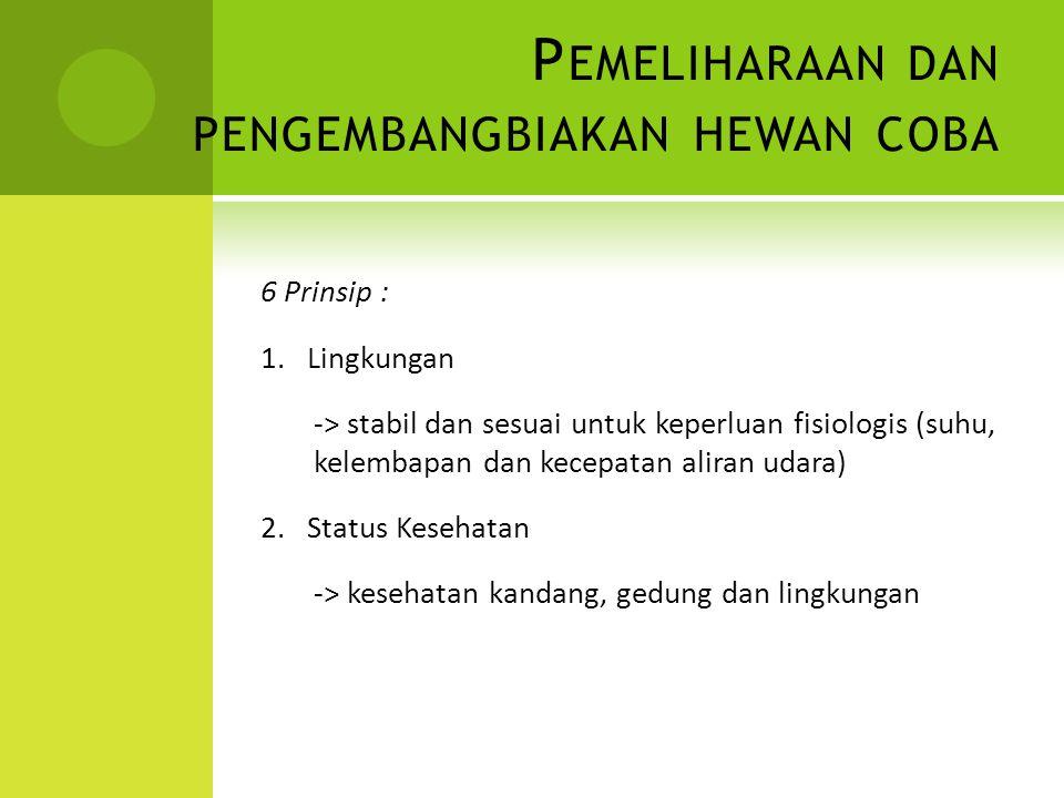 P EMELIHARAAN DAN PENGEMBANGBIAKAN HEWAN COBA 6 Prinsip : 3.