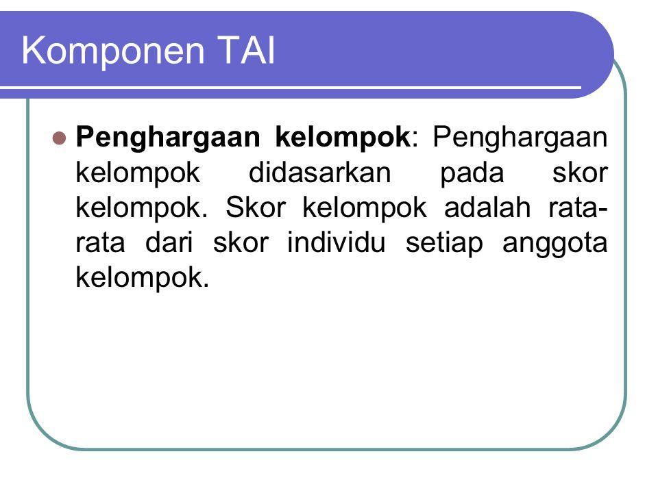 Komponen TAI Penghargaan kelompok: Penghargaan kelompok didasarkan pada skor kelompok. Skor kelompok adalah rata- rata dari skor individu setiap anggo