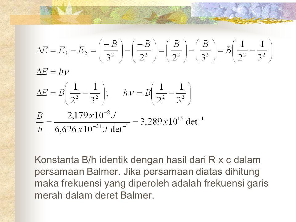 Konstanta B/h identik dengan hasil dari R x c dalam persamaan Balmer.