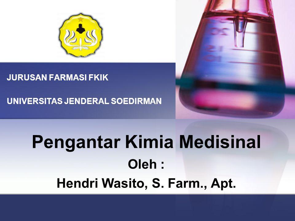 Pengantar Kimia Medisinal Oleh : Hendri Wasito, S. Farm., Apt. JURUSAN FARMASI FKIK UNIVERSITAS JENDERAL SOEDIRMAN