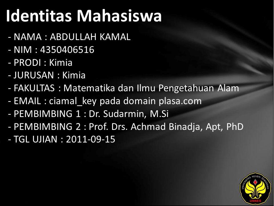 Identitas Mahasiswa - NAMA : ABDULLAH KAMAL - NIM : 4350406516 - PRODI : Kimia - JURUSAN : Kimia - FAKULTAS : Matematika dan Ilmu Pengetahuan Alam - E