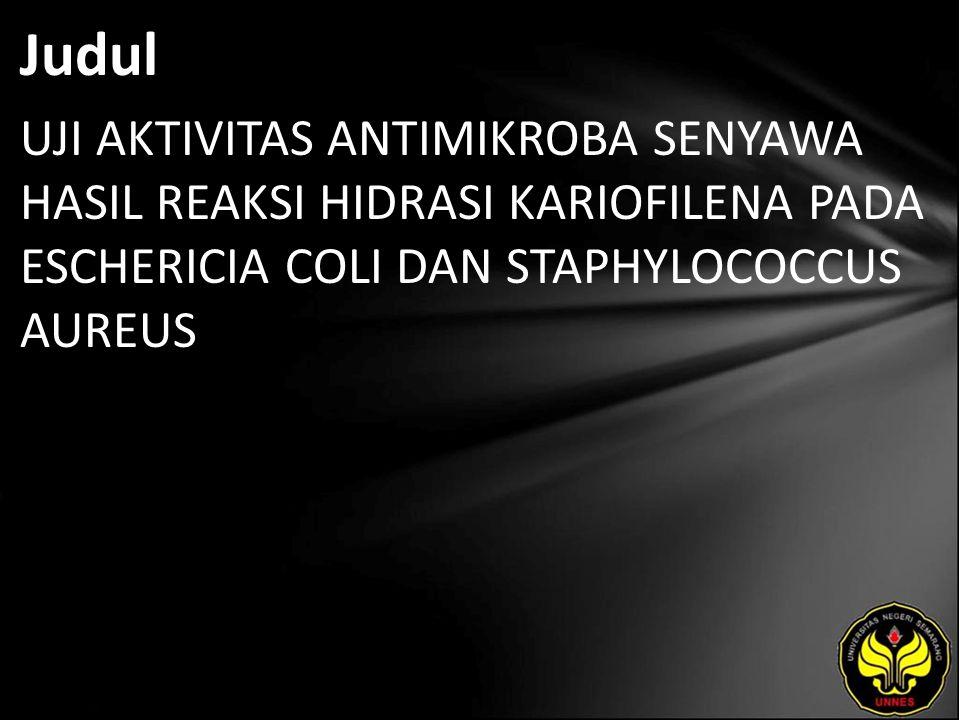 Abstrak Abdullah Kamal, 2011. Uji Aktivitas Antimikroba Senyawa hasil Reaksi Hidrasi Kariofilena pada Escherichia Coli dan Staphylococcus Aureus .