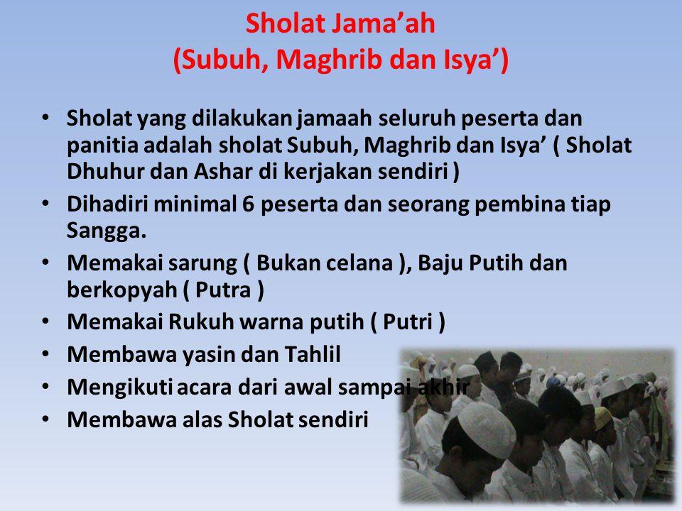 Sholat Jama'ah (Subuh, Maghrib dan Isya') Sholat yang dilakukan jamaah seluruh peserta dan panitia adalah sholat Subuh, Maghrib dan Isya' ( Sholat Dhu