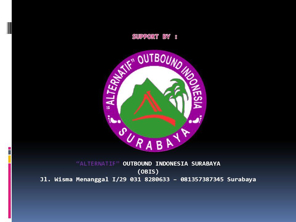 """ALTERNATIF"" OUTBOUND INDONESIA SURABAYA (OBIS) Jl. Wisma Menanggal I/29 031 8280633 – 081357387345 Surabaya"