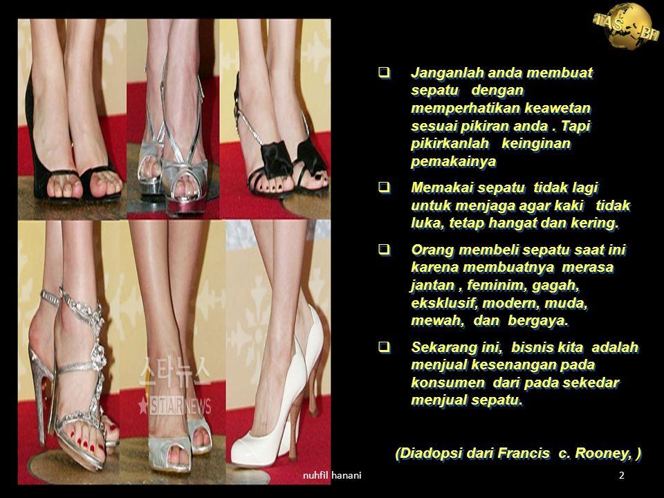  Janganlah anda membuat sepatu dengan memperhatikan keawetan sesuai pikiran anda.