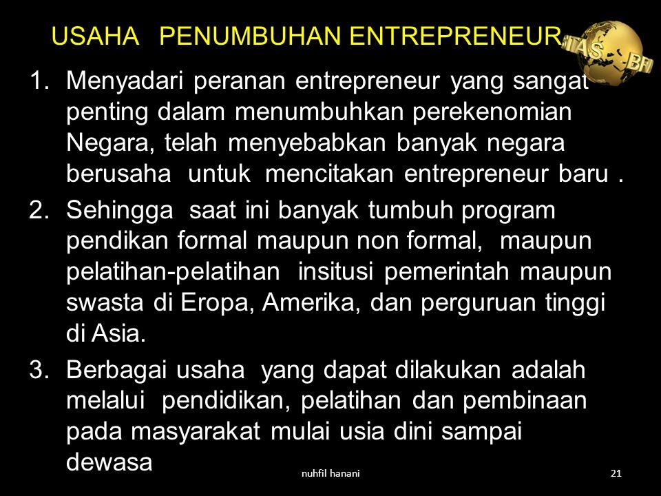 1.Menyadari peranan entrepreneur yang sangat penting dalam menumbuhkan perekenomian Negara, telah menyebabkan banyak negara berusaha untuk mencitakan entrepreneur baru.