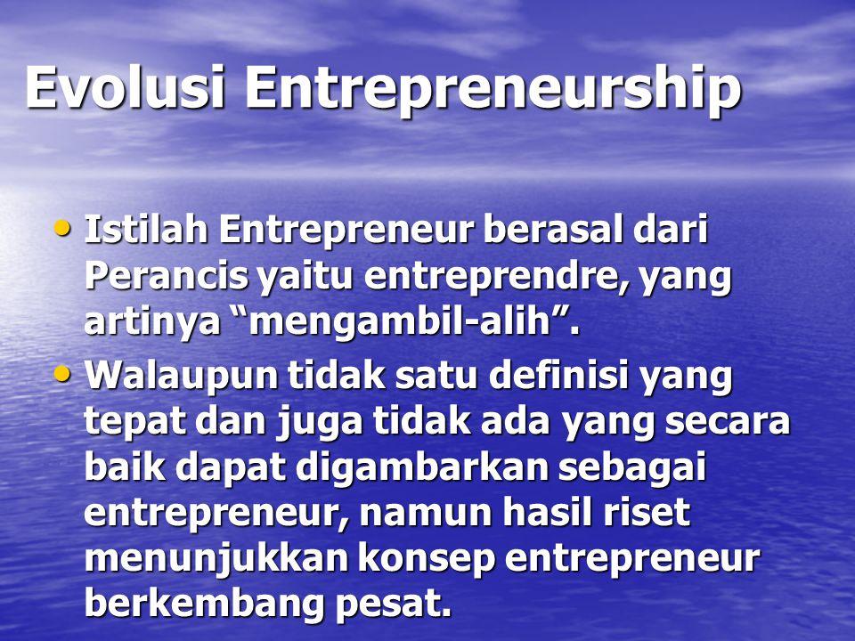 """Evolusi Entrepreneurship Istilah Entrepreneur berasal dari Perancis yaitu entreprendre, yang artinya """"mengambil-alih"""". Istilah Entrepreneur berasal da"""