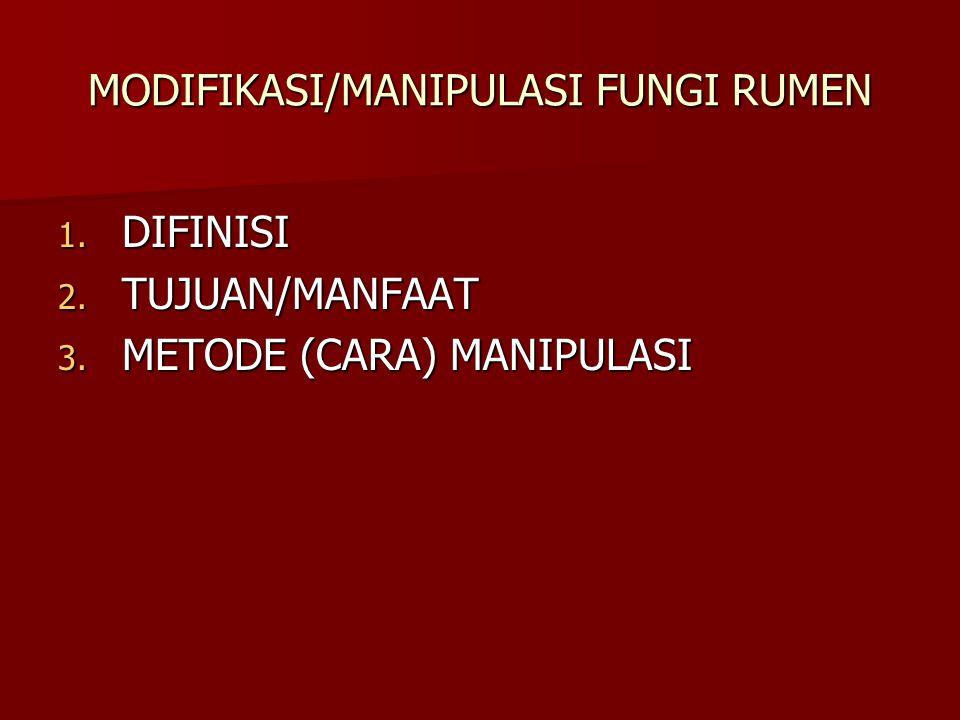 MODIFIKASI/MANIPULASI FUNGI RUMEN 1. DIFINISI 2. TUJUAN/MANFAAT 3. METODE (CARA) MANIPULASI