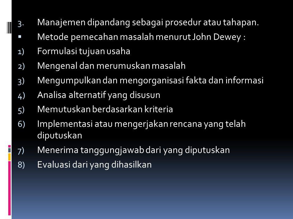  Metode pemecahan masalah menurut John Dewey : 1) Formulasi tujuan usaha 2) Mengenal dan merumuskan masalah 3) Mengumpulkan dan mengorganisasi fakta