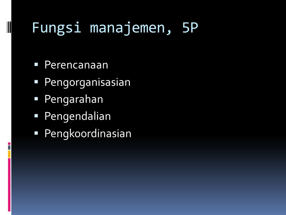 Fungsi manajemen, 5P  Perencanaan  Pengorganisasian  Pengarahan  Pengendalian  Pengkoordinasian