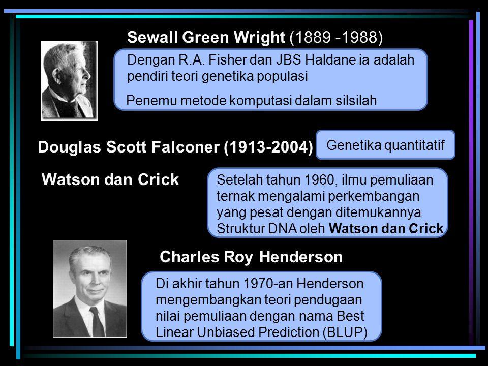 Douglas Scott Falconer (1913-2004) Genetika quantitatif Sewall Green Wright (1889 -1988) Watson dan Crick Dengan R.A. Fisher dan JBS Haldane ia adalah
