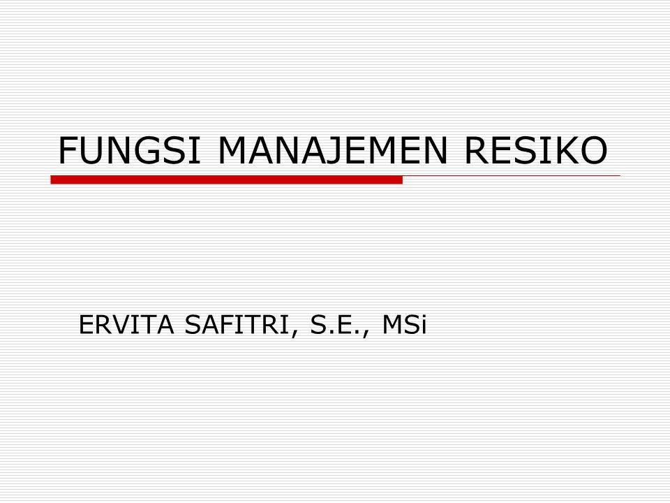 FUNGSI MANAJEMEN RESIKO ERVITA SAFITRI, S.E., MSi