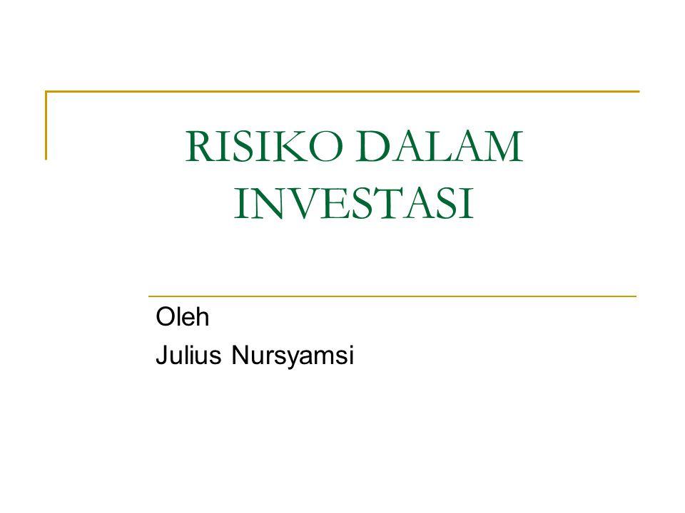 RISIKO DALAM INVESTASI Oleh Julius Nursyamsi
