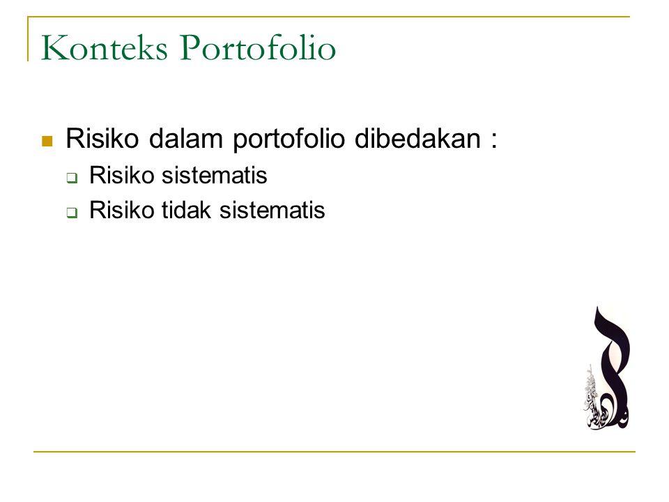 Konteks Portofolio Risiko dalam portofolio dibedakan :  Risiko sistematis  Risiko tidak sistematis
