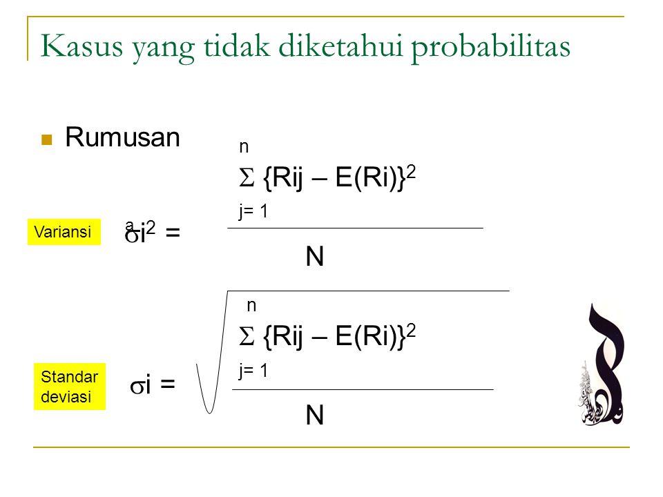 Kasus yang tidak diketahui probabilitas Rumusan n  {Rij – E(Ri)} 2 j= 1 N n  {Rij – E(Ri)} 2 j= 1 N a  i 2 =  i = Standar deviasi Variansi