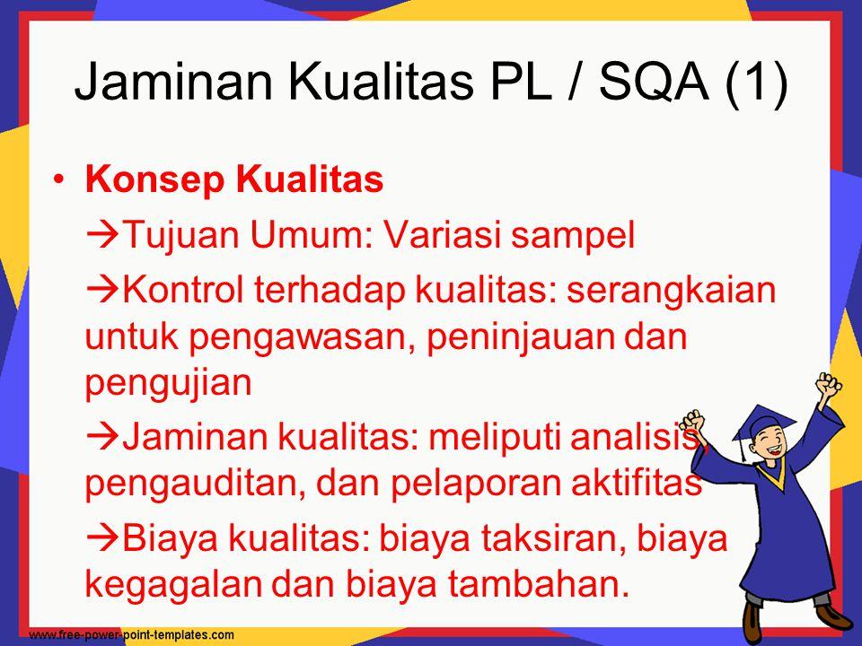 Jaminan Kualitas PL / SQA (1) Konsep Kualitas  Tujuan Umum: Variasi sampel  Kontrol terhadap kualitas: serangkaian untuk pengawasan, peninjauan dan