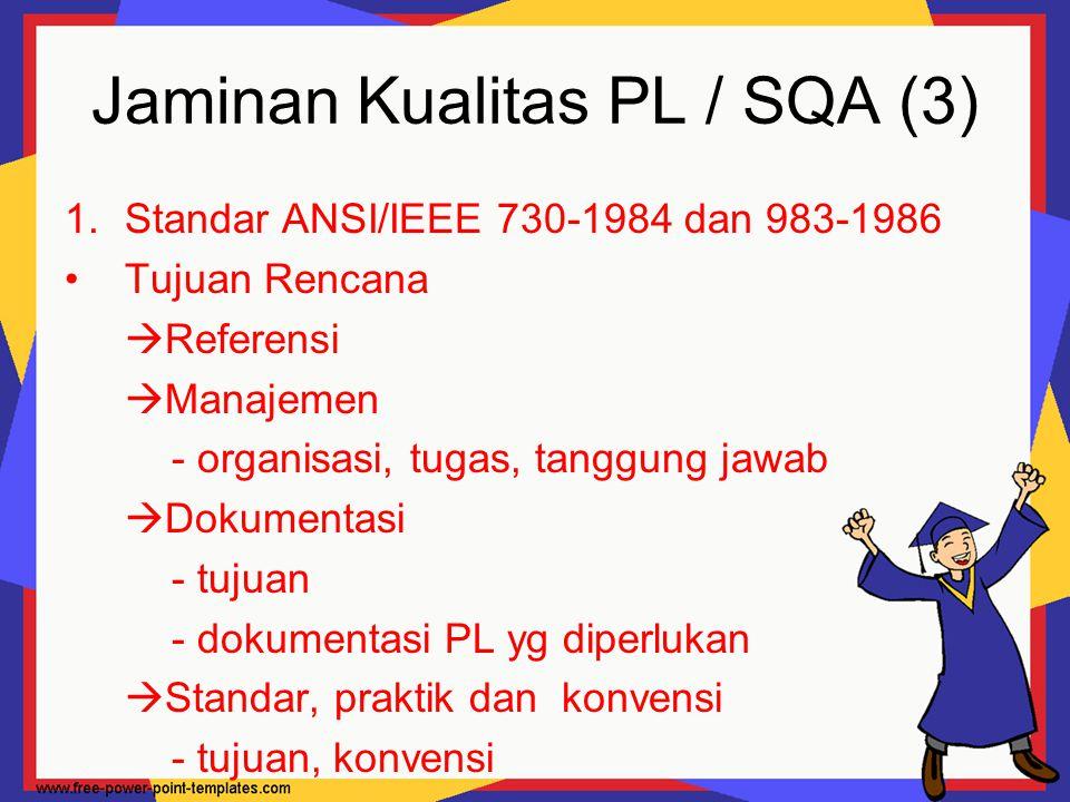 Jaminan Kualitas PL / SQA (3) 1.Standar ANSI/IEEE 730-1984 dan 983-1986 Tujuan Rencana  Referensi  Manajemen - organisasi, tugas, tanggung jawab  D