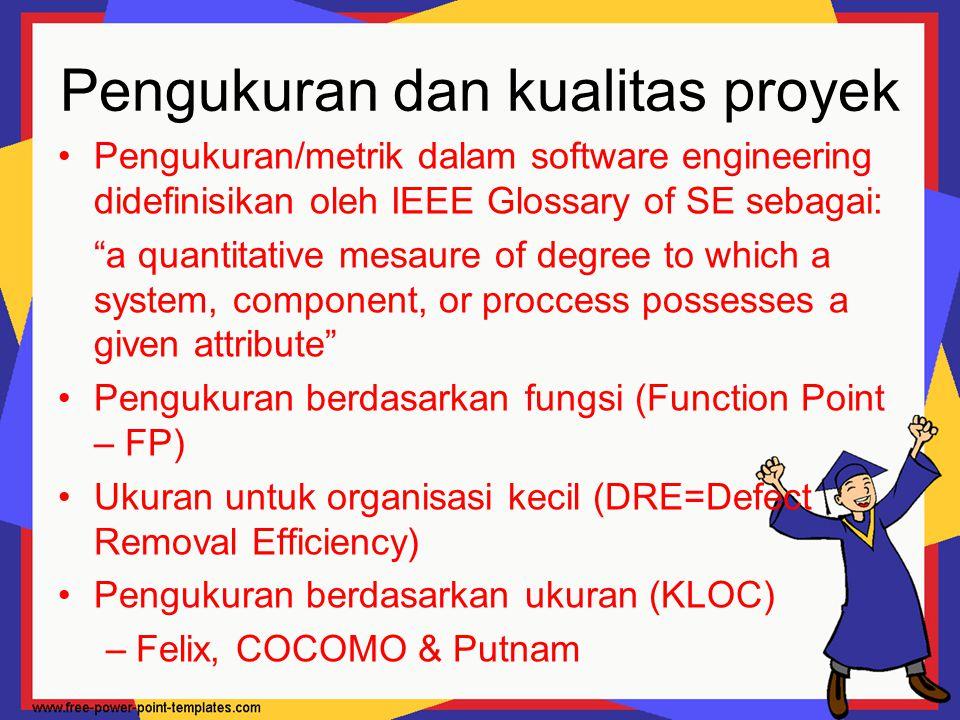 """Pengukuran dan kualitas proyek Pengukuran/metrik dalam software engineering didefinisikan oleh IEEE Glossary of SE sebagai: """"a quantitative mesaure of"""