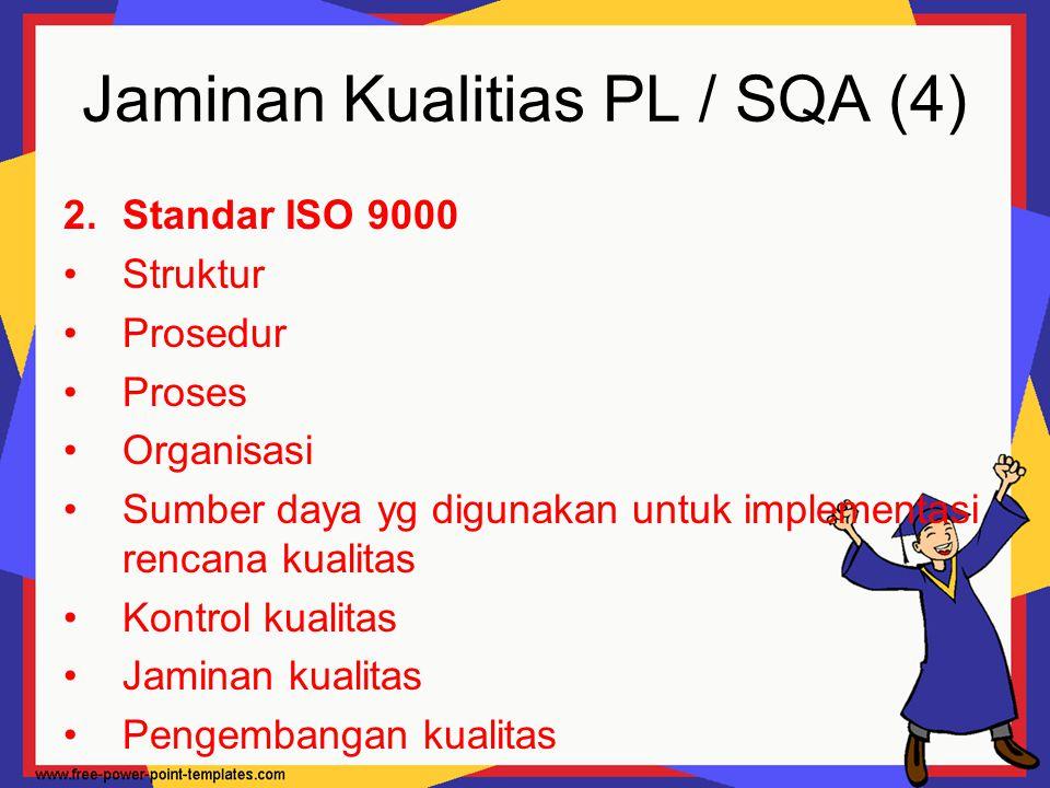 Jaminan Kualitias PL / SQA (4) 2.Standar ISO 9000 Struktur Prosedur Proses Organisasi Sumber daya yg digunakan untuk implementasi rencana kualitas Kon