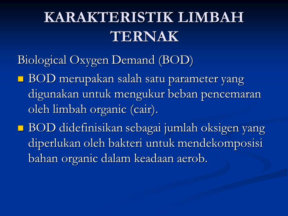 KARAKTERISTIK LIMBAH TERNAK Biological Oxygen Demand (BOD) BOD merupakan salah satu parameter yang digunakan untuk mengukur beban pencemaran oleh limb
