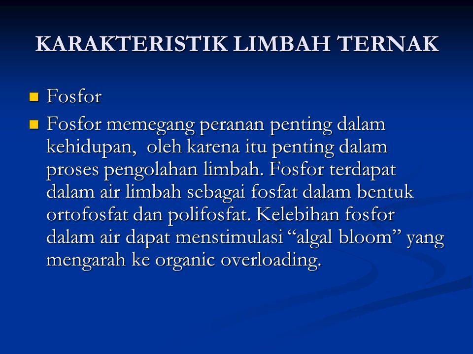 KARAKTERISTIK LIMBAH TERNAK Fosfor Fosfor Fosfor memegang peranan penting dalam kehidupan, oleh karena itu penting dalam proses pengolahan limbah. Fos