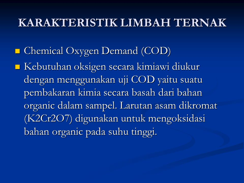 KARAKTERISTIK LIMBAH TERNAK Chemical Oxygen Demand (COD) Chemical Oxygen Demand (COD) Kebutuhan oksigen secara kimiawi diukur dengan menggunakan uji C
