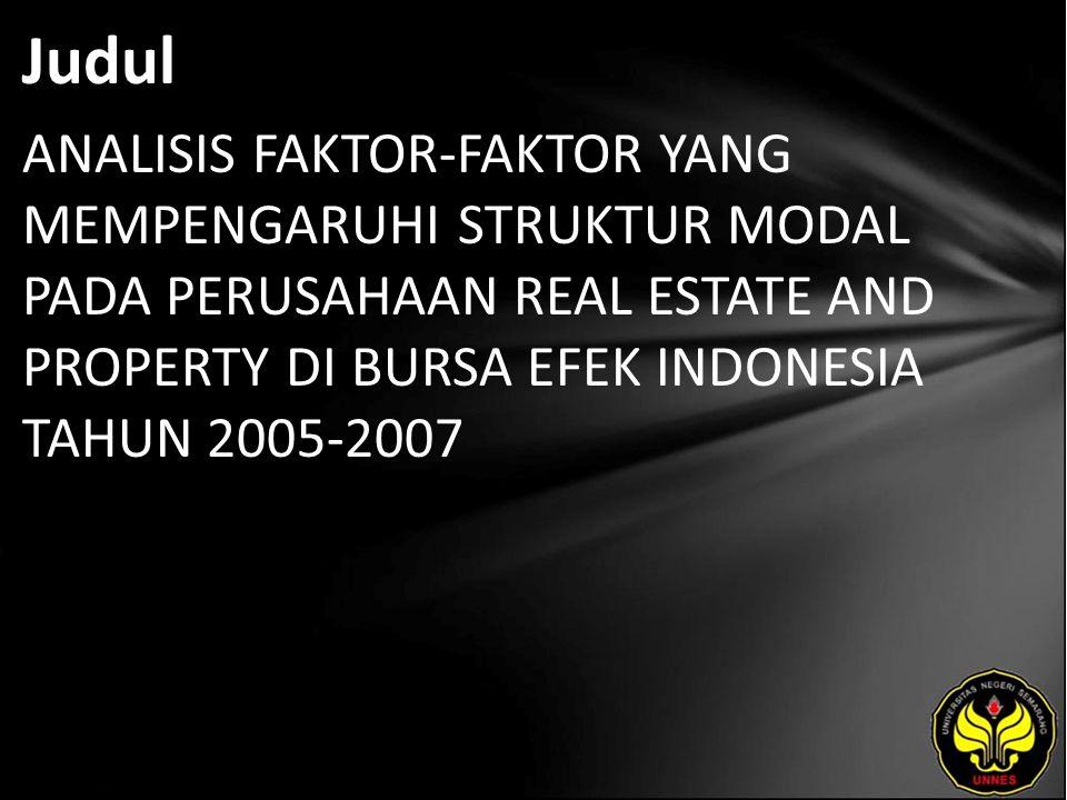 Judul ANALISIS FAKTOR-FAKTOR YANG MEMPENGARUHI STRUKTUR MODAL PADA PERUSAHAAN REAL ESTATE AND PROPERTY DI BURSA EFEK INDONESIA TAHUN 2005-2007
