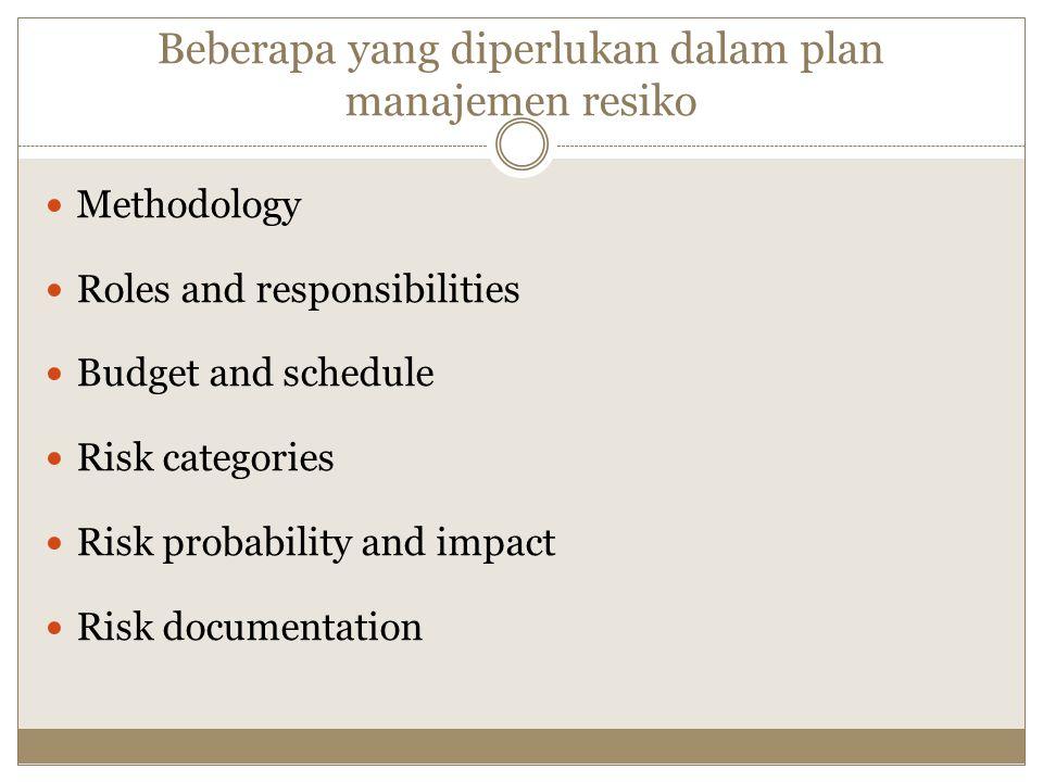 Beberapa yang diperlukan dalam plan manajemen resiko Methodology Roles and responsibilities Budget and schedule Risk categories Risk probability and i