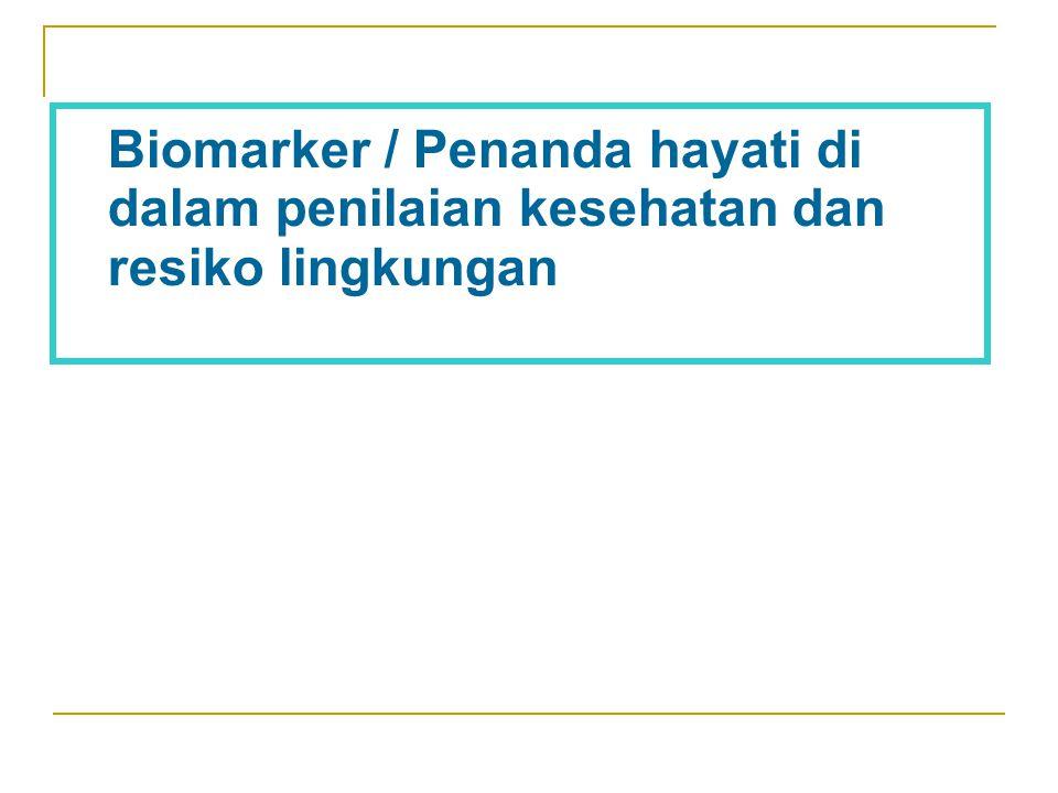 Biomarker / Penanda hayati di dalam penilaian kesehatan dan resiko lingkungan