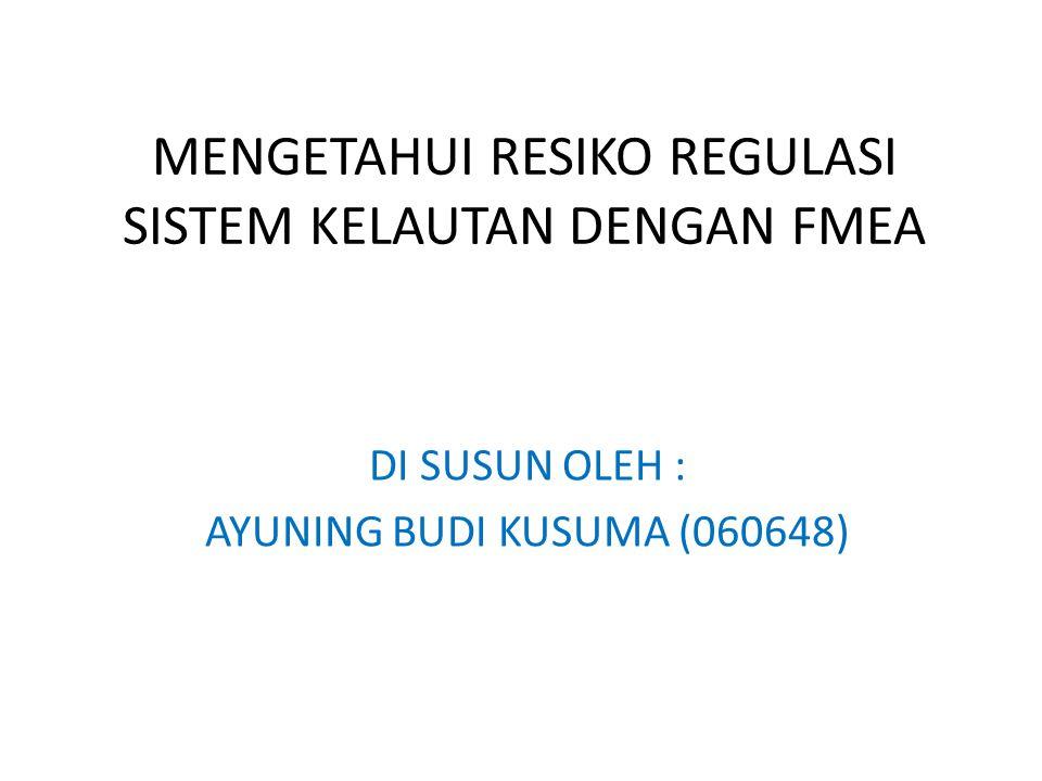 MENGETAHUI RESIKO REGULASI SISTEM KELAUTAN DENGAN FMEA DI SUSUN OLEH : AYUNING BUDI KUSUMA (060648)