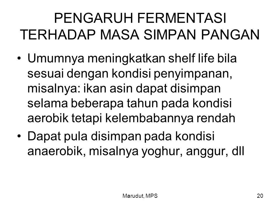 Marudut, MPS20 PENGARUH FERMENTASI TERHADAP MASA SIMPAN PANGAN Umumnya meningkatkan shelf life bila sesuai dengan kondisi penyimpanan, misalnya: ikan