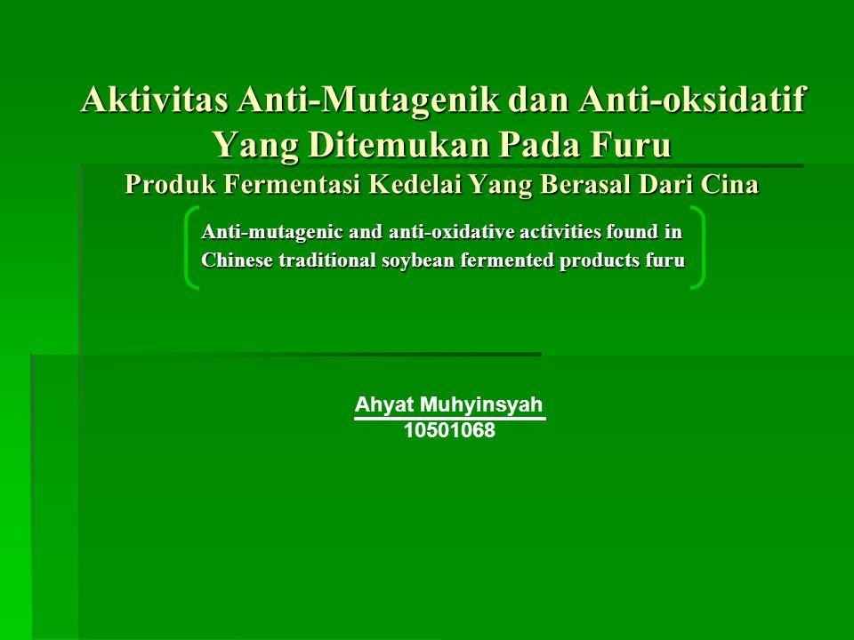 Aktivitas Anti-Mutagenik dan Anti-oksidatif Yang Ditemukan Pada Furu Produk Fermentasi Kedelai Yang Berasal Dari Cina Anti-mutagenic and anti-oxidativ