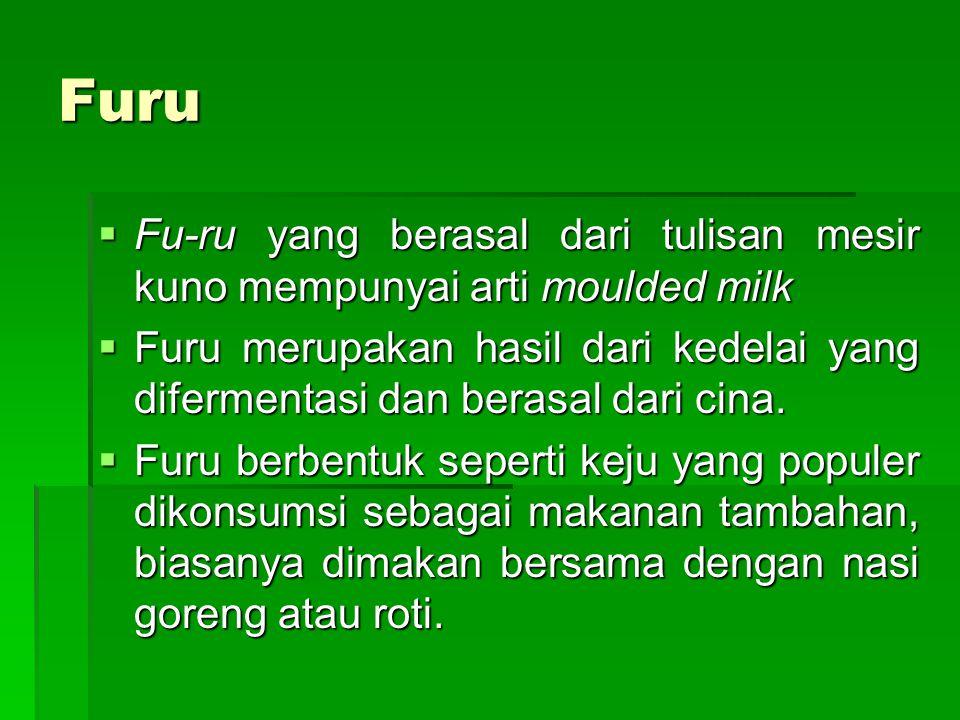 Furu  Fu-ru yang berasal dari tulisan mesir kuno mempunyai arti moulded milk  Furu merupakan hasil dari kedelai yang difermentasi dan berasal dari c