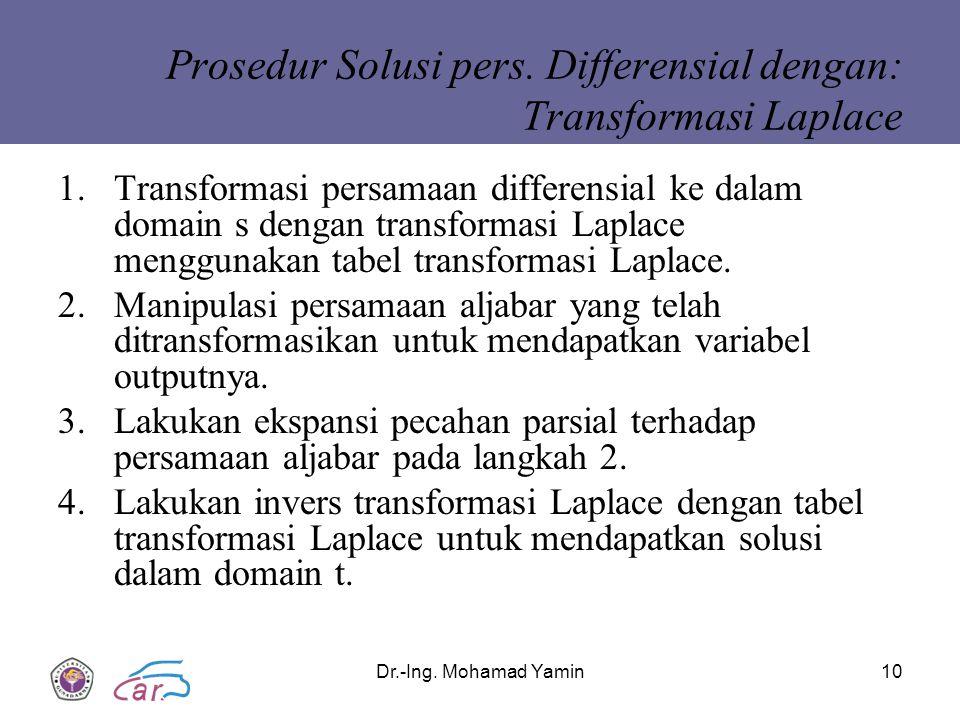 Dr.-Ing. Mohamad Yamin10 Prosedur Solusi pers. Differensial dengan: Transformasi Laplace 1.Transformasi persamaan differensial ke dalam domain s denga