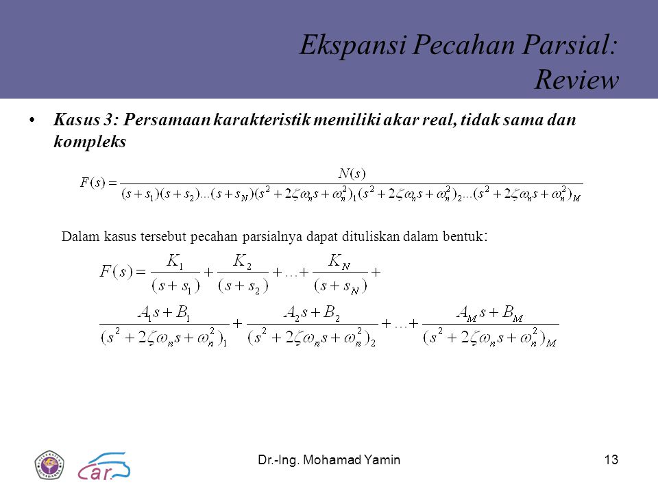 Dr.-Ing. Mohamad Yamin13 Ekspansi Pecahan Parsial: Review Kasus 3: Persamaan karakteristik memiliki akar real, tidak sama dan kompleks Dalam kasus ter