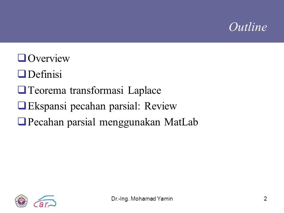Dr.-Ing. Mohamad Yamin2 Outline  Overview  Definisi  Teorema transformasi Laplace  Ekspansi pecahan parsial: Review  Pecahan parsial menggunakan