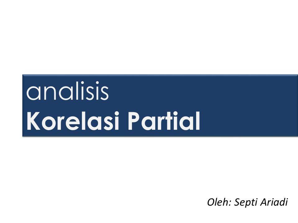 analisis Korelasi Partial Oleh: Septi Ariadi
