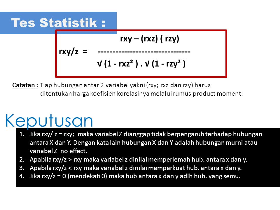 1.Jika rxy/ z = rxy; maka variabel Z dianggap tidak berpengaruh terhadap hubungan antara X dan Y.